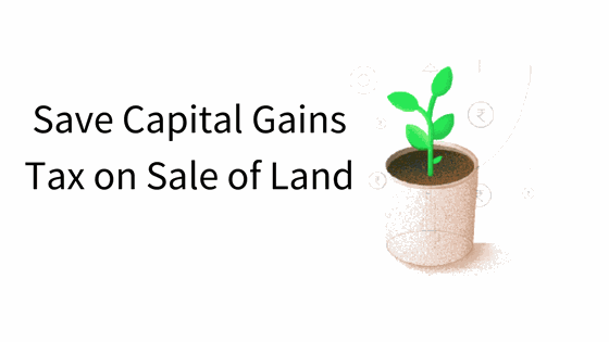 save Capital Gains Tax on Sale of Land